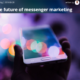 future of messenger marketing therestlesscmo